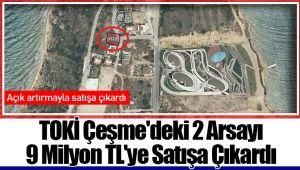 TOKİ Çeşme'deki 2 Arsayı 9 Milyon TL'ye Satışa Çıkardı