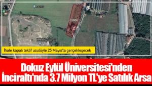 Dokuz Eylül Üniversitesi'nden İnciraltı'nda 3.7 Milyon TL'ye Satılık Arsa