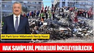 AK Parti İzmir Milletvekili Necip Nasır; Hak sahipleri, projeleri inceleyebilecek