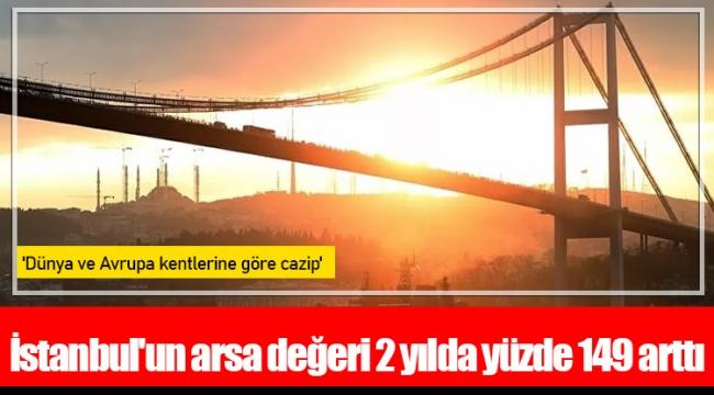 İstanbul'un arsa değeri 2 yılda yüzde 149 arttı