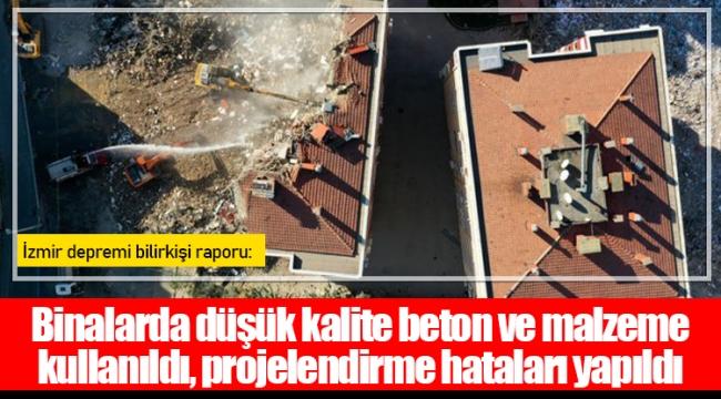 İzmir depremi bilirkişi raporu: Binalarda düşük kalite beton ve malzeme kullanıldı, projelendirme hataları yapıldı