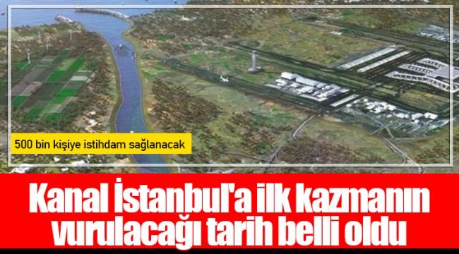 Kanal İstanbul'a ilk kazmanın vurulacağı tarih belli oldu
