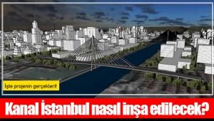 Kanal İstanbul nasıl inşa edilecek?
