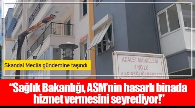 """""""Sağlık Bakanlığı, ASM'nin hasarlı binada hizmet vermesini seyrediyor!"""""""