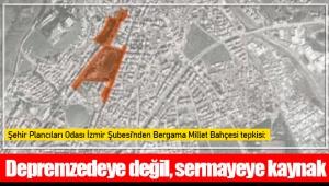 Şehir Plancıları Odası İzmir Şubesi'nden Bergama Millet Bahçesi tepkisi: Depremzedeye değil, sermayeye kaynak