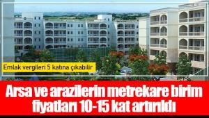 Arsa ve arazilerin metrekare birim fiyatları 10-15 kat artırıldı