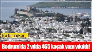 Bodrum'da 2 yılda 465 kaçak yapı yıkıldı!
