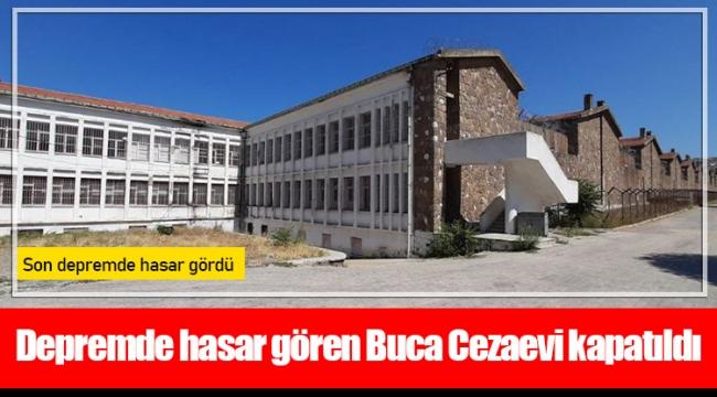 Depremde hasar gören Buca Cezaevi kapatıldı