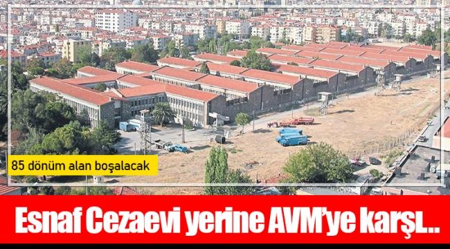 Esnaf Cezaevi yerine AVM'ye karşı…