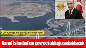 Kanal İstanbul'un çevreci olduğu anlatılacak