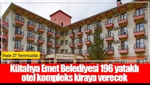 Kütahya Emet Belediyesi 196 yataklı otel kompleks kiraya verecek