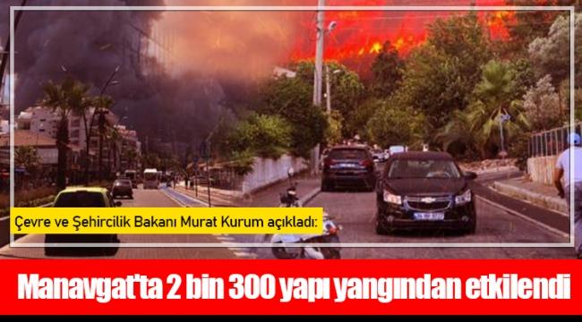 Manavgat'ta 2 bin 300 yapı yangından etkilendi