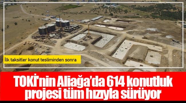 TOKİ'nin Aliağa'da 614 konutluk projesi tüm hızıyla sürüyor