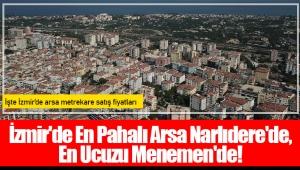 İzmir'de En Pahalı Arsa Narlıdere'de, En Ucuzu Menemen'de!