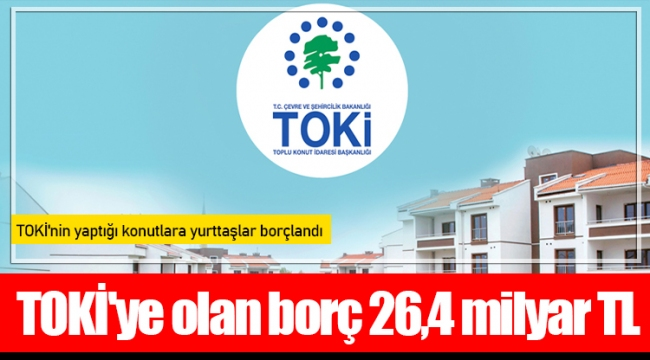 TOKİ'ye olan borç 26,4 milyar TL