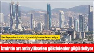 İzmir'de art arda yükselen gökdelenler göğü deliyor
