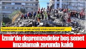 İzmir'de depremzedeler boş senet imzalamak zorunda kaldı;