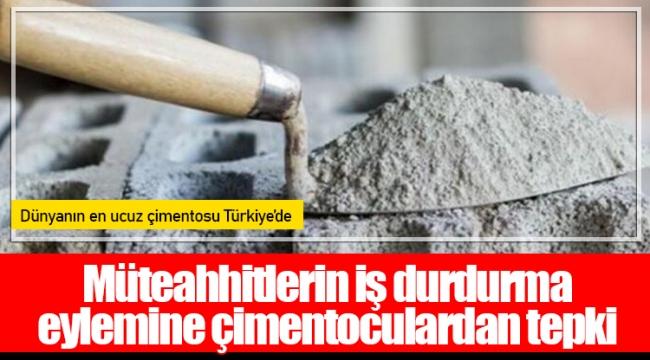 Müteahhitlerin iş durdurma eylemine çimentoculardan tepki: Dünyanın en ucuz çimentosu Türkiye'de