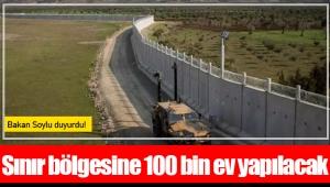Sınır bölgesine 100 bin ev yapılacak