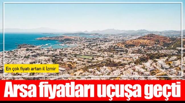 Arsa fiyatları uçuşa geçti; en çok fiyatı artan il İzmir