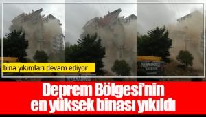 Deprem Bölgesi'nin en yüksek binası yıkıldı