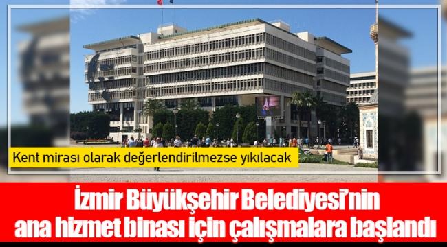 İzmir Büyükşehir Belediyesi'nin ana hizmet binası için çalışmalara başlandı